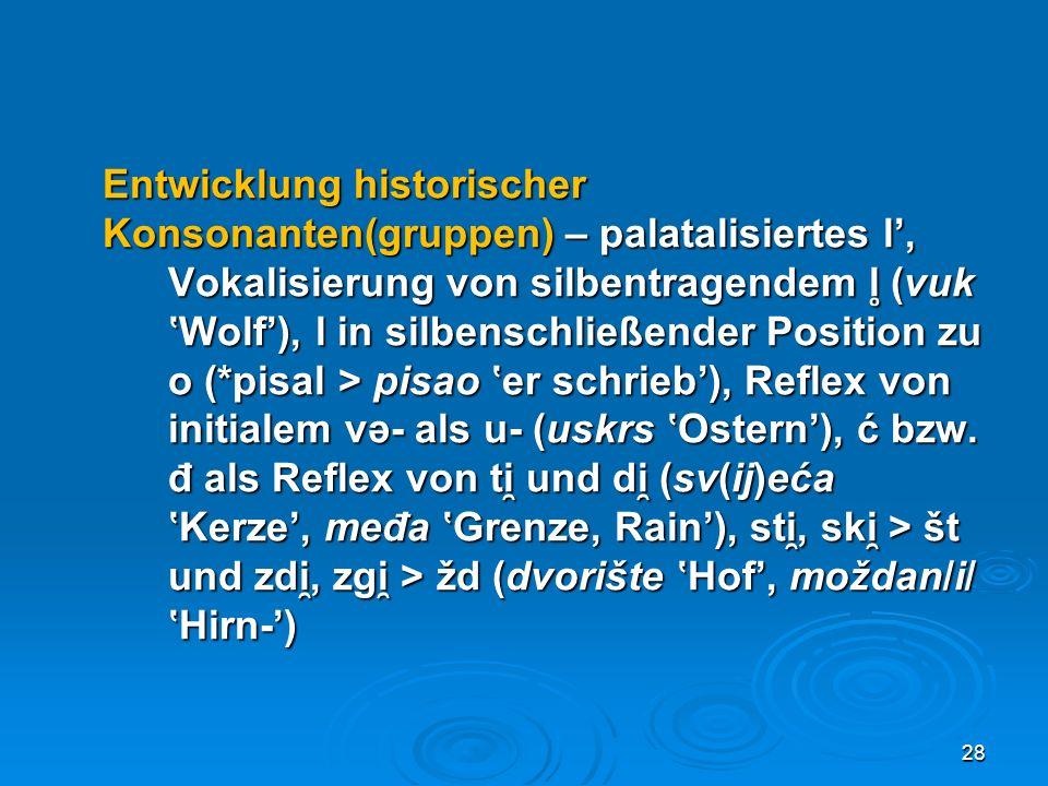 Entwicklung historischer Konsonanten(gruppen) – palatalisiertes l, Vokalisierung von silbentragendem l ̥ (vuk Wolf), l in silbenschließender Position