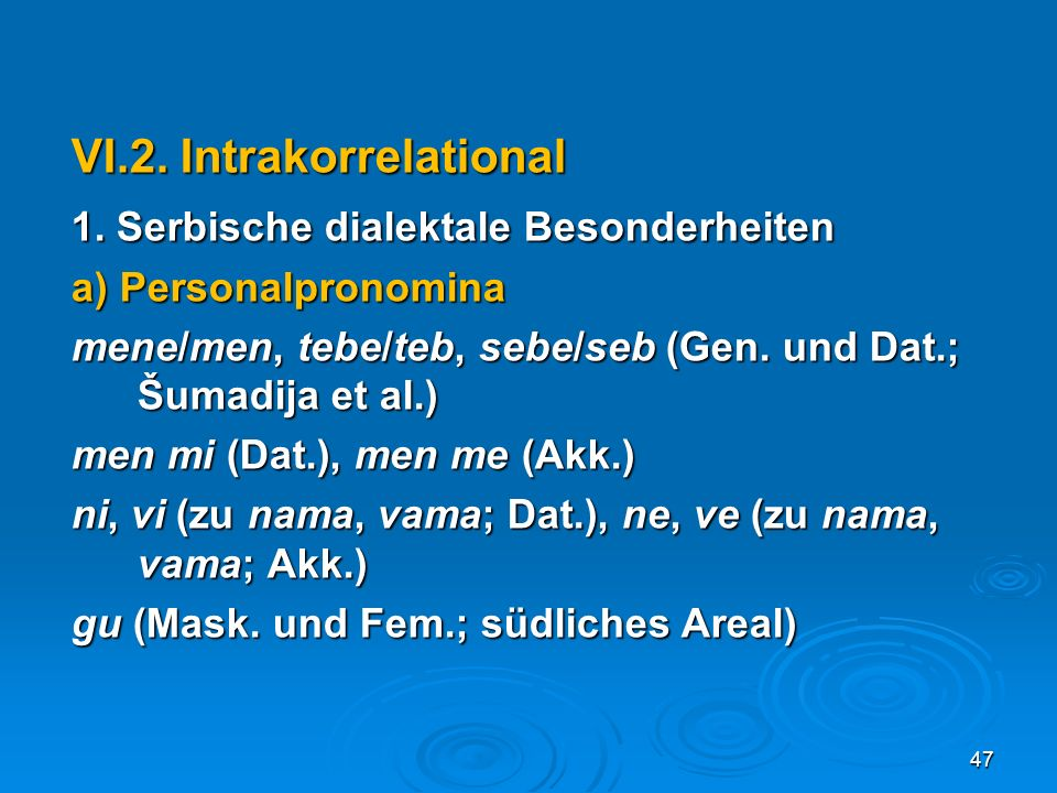 VI.2. Intrakorrelational 1. Serbische dialektale Besonderheiten a) Personalpronomina mene/men, tebe/teb, sebe/seb (Gen. und Dat.; Šumadija et al.) men