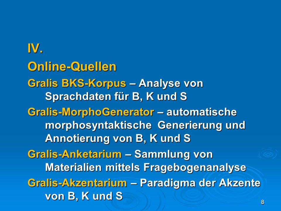 IV.Online-Quellen Gralis BKS-Korpus – Analyse von Sprachdaten für B, K und S Gralis-MorphoGenerator – automatische morphosyntaktische Generierung und