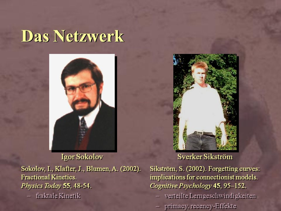 Das Netzwerk Sikström, S. (2002). Forgetting curves: implications for connectionist models. Cognitive Psychology 45, 95–152. –verteilte Lerngeschwindi