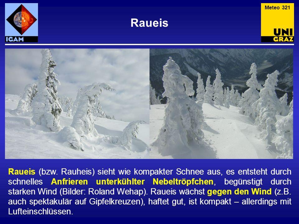 Raueis Raueis (bzw. Rauheis) sieht wie kompakter Schnee aus, es entsteht durch schnelles Anfrieren unterkühlter Nebeltröpfchen, begünstigt durch stark