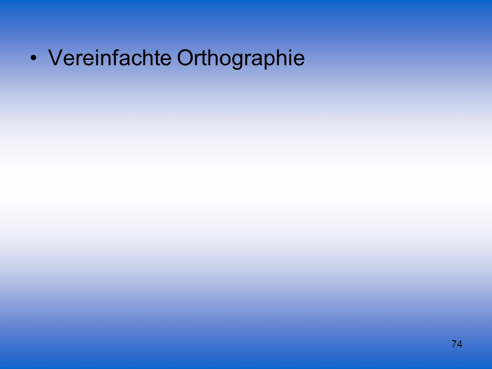 74 Vereinfachte Orthographie