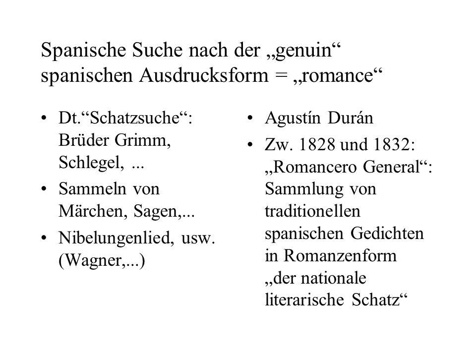 Spanische Suche nach der genuin spanischen Ausdrucksform = romance Dt.Schatzsuche: Brüder Grimm, Schlegel,... Sammeln von Märchen, Sagen,... Nibelunge