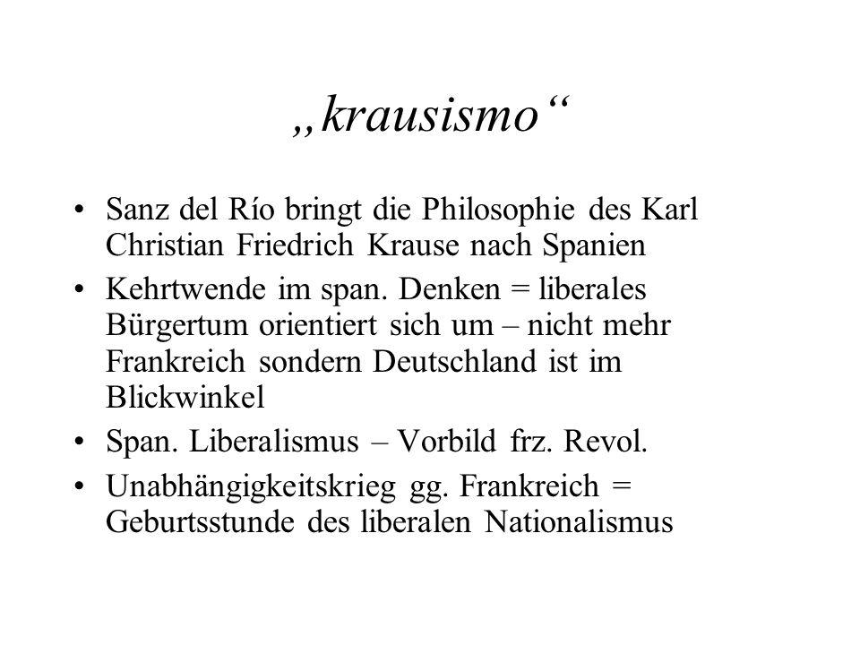 krausismo Sanz del Río bringt die Philosophie des Karl Christian Friedrich Krause nach Spanien Kehrtwende im span. Denken = liberales Bürgertum orient