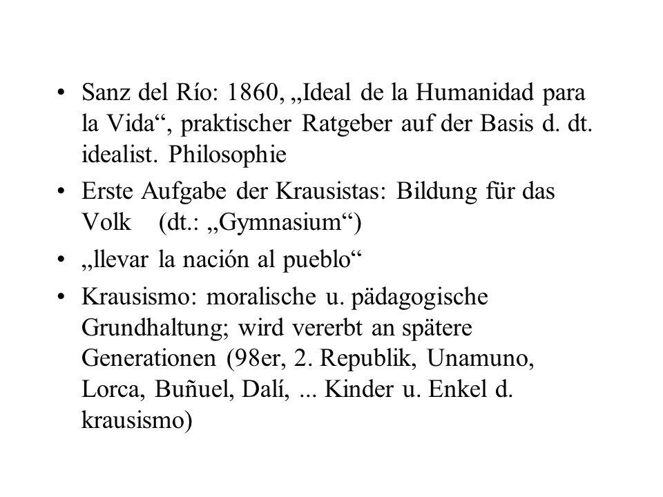 Sanz del Río: 1860, Ideal de la Humanidad para la Vida, praktischer Ratgeber auf der Basis d. dt. idealist. Philosophie Erste Aufgabe der Krausistas: