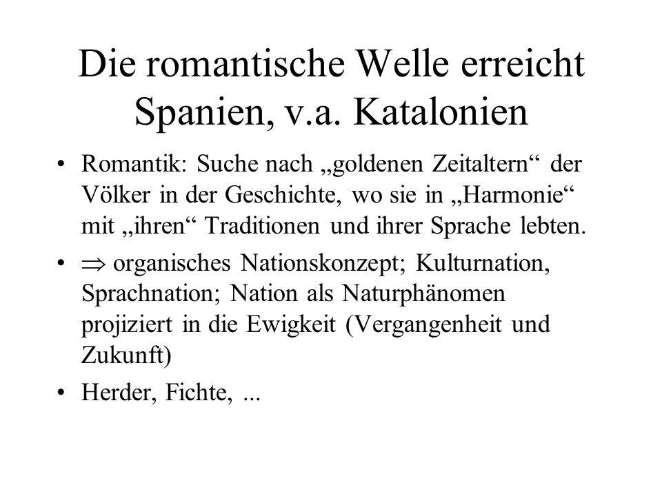 Renaixença catalana 1830er, 40er Jahre Renaissance der katalanischen Sprache: als Sprache der Literatur (der Hochkultur, wie es im dt.