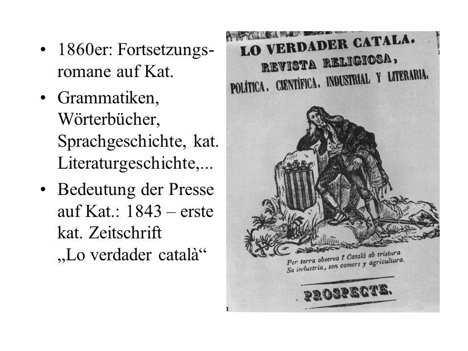 1860er: Fortsetzungs- romane auf Kat. Grammatiken, Wörterbücher, Sprachgeschichte, kat. Literaturgeschichte,... Bedeutung der Presse auf Kat.: 1843 –