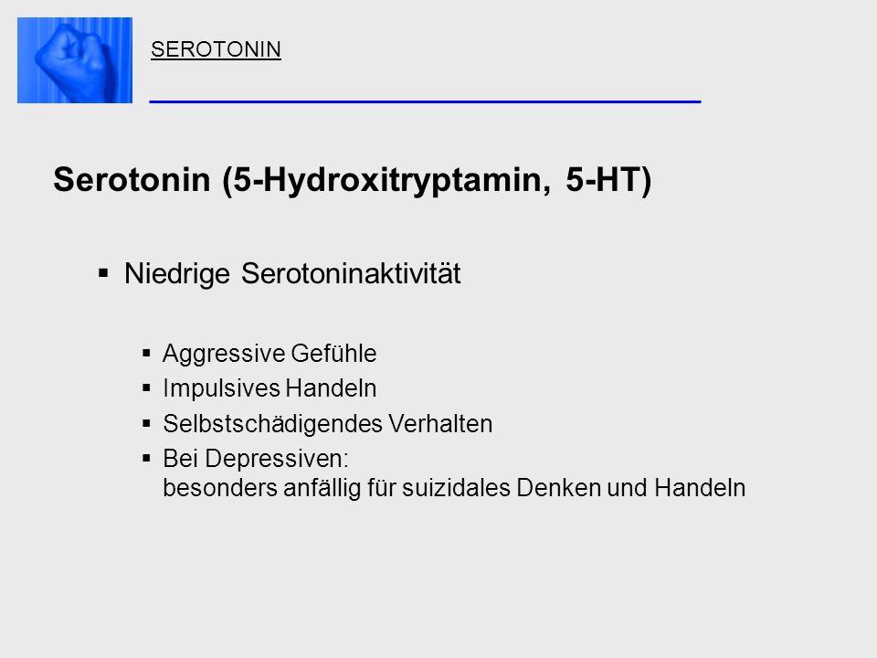 SEROTONIN Serotonin (5-Hydroxitryptamin, 5-HT) Niedrige Serotoninaktivität Aggressive Gefühle Impulsives Handeln Selbstschädigendes Verhalten Bei Depr