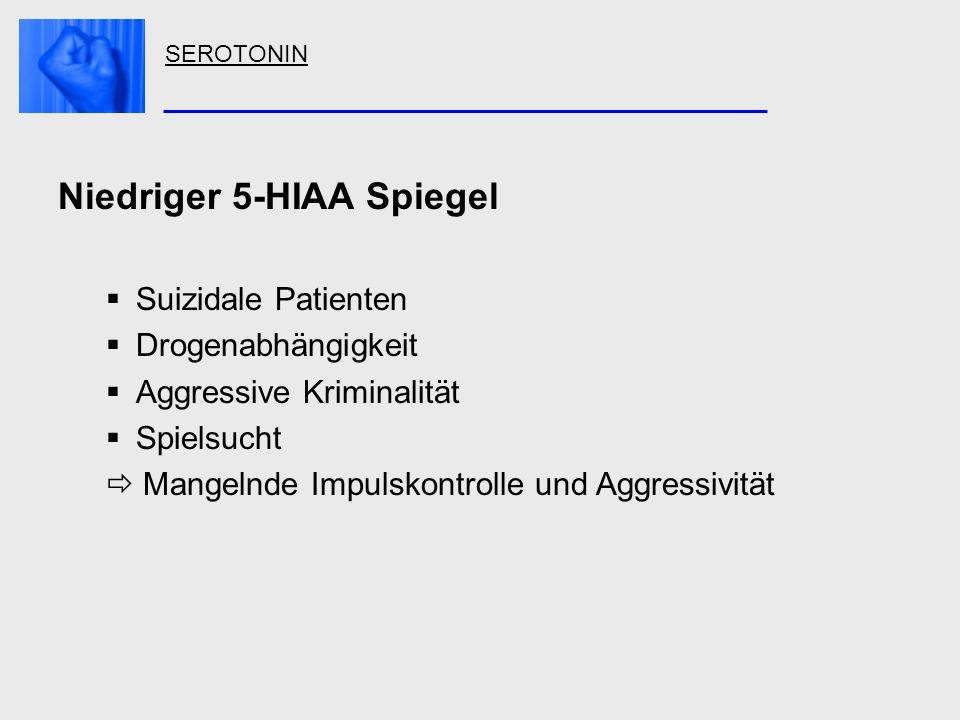 SEROTONIN Niedriger 5-HIAA Spiegel Suizidale Patienten Drogenabhängigkeit Aggressive Kriminalität Spielsucht Mangelnde Impulskontrolle und Aggressivit