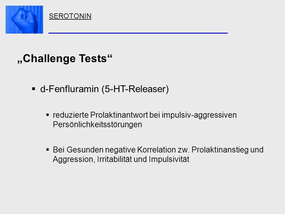 SEROTONIN Challenge Tests d-Fenfluramin (5-HT-Releaser) reduzierte Prolaktinantwort bei impulsiv-aggressiven Persönlichkeitsstörungen Bei Gesunden neg