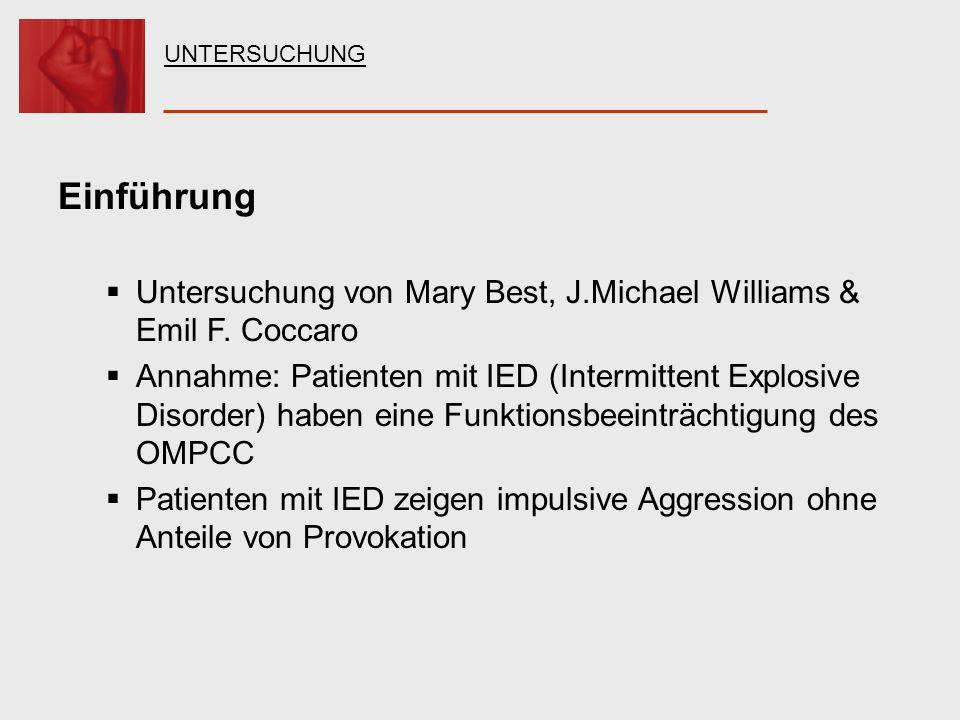 Einführung Untersuchung von Mary Best, J.Michael Williams & Emil F. Coccaro Annahme: Patienten mit IED (Intermittent Explosive Disorder) haben eine Fu