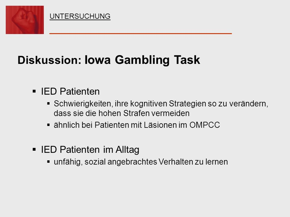 Diskussion: Iowa Gambling Task IED Patienten Schwierigkeiten, ihre kognitiven Strategien so zu verändern, dass sie die hohen Strafen vermeiden ähnlich