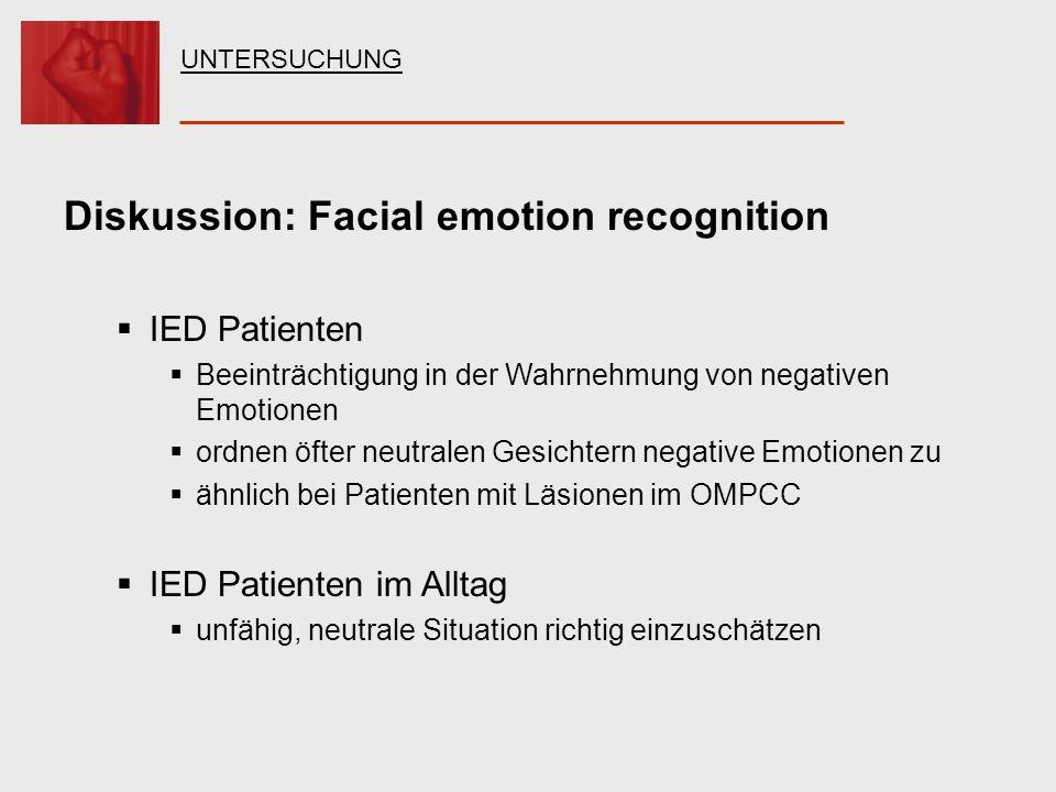 Diskussion: Facial emotion recognition IED Patienten Beeinträchtigung in der Wahrnehmung von negativen Emotionen ordnen öfter neutralen Gesichtern neg