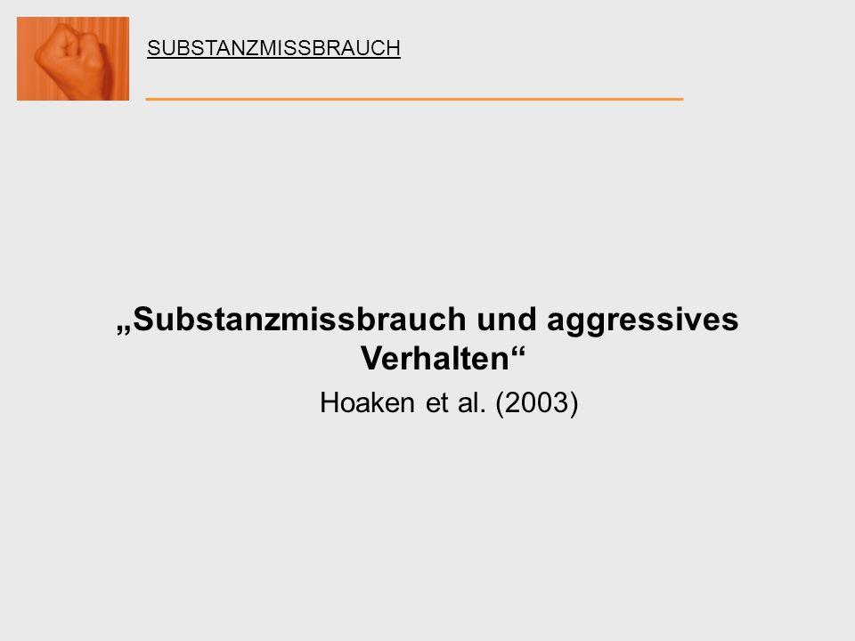 SUBSTANZMISSBRAUCH Substanzmissbrauch und aggressives Verhalten Hoaken et al. (2003)