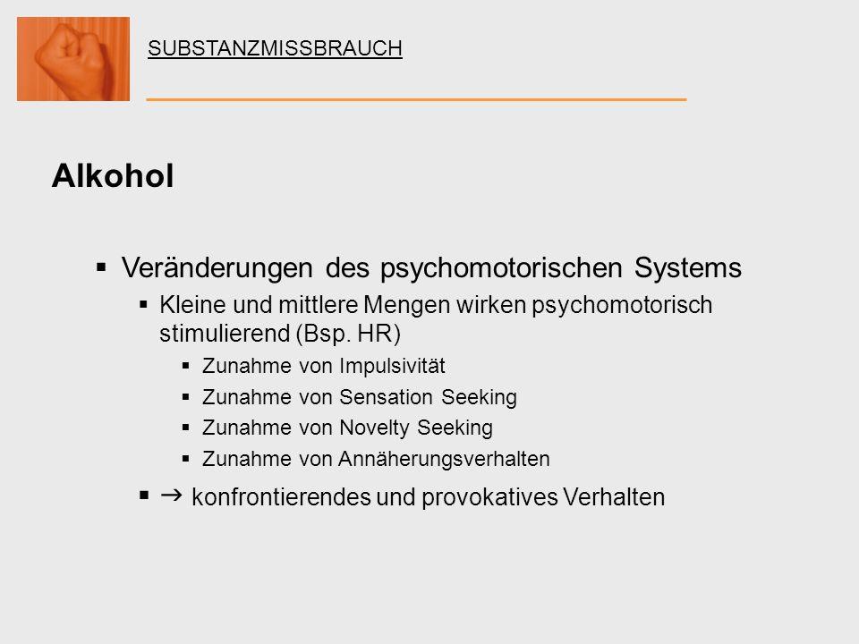 SUBSTANZMISSBRAUCH Alkohol Veränderungen des psychomotorischen Systems Kleine und mittlere Mengen wirken psychomotorisch stimulierend (Bsp. HR) Zunahm