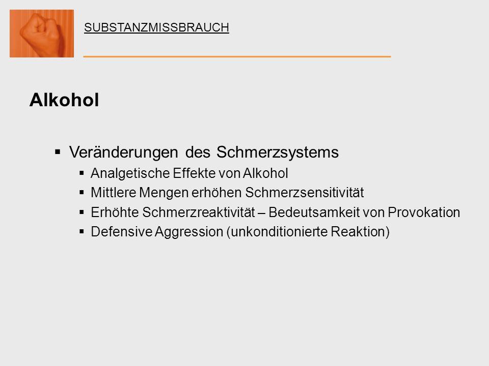 SUBSTANZMISSBRAUCH Alkohol Veränderungen des Schmerzsystems Analgetische Effekte von Alkohol Mittlere Mengen erhöhen Schmerzsensitivität Erhöhte Schme