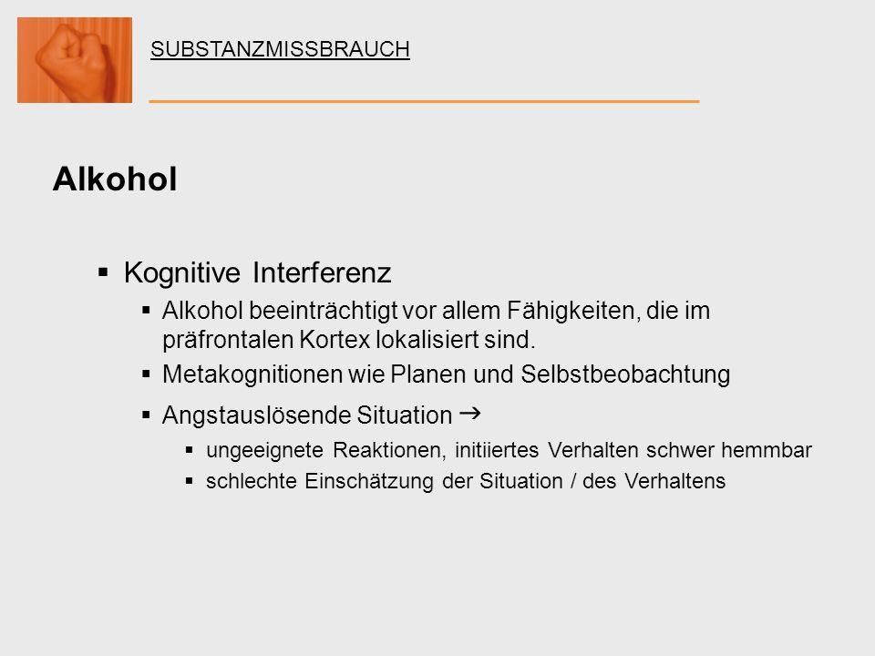 SUBSTANZMISSBRAUCH Alkohol Kognitive Interferenz Alkohol beeinträchtigt vor allem Fähigkeiten, die im präfrontalen Kortex lokalisiert sind. Metakognit