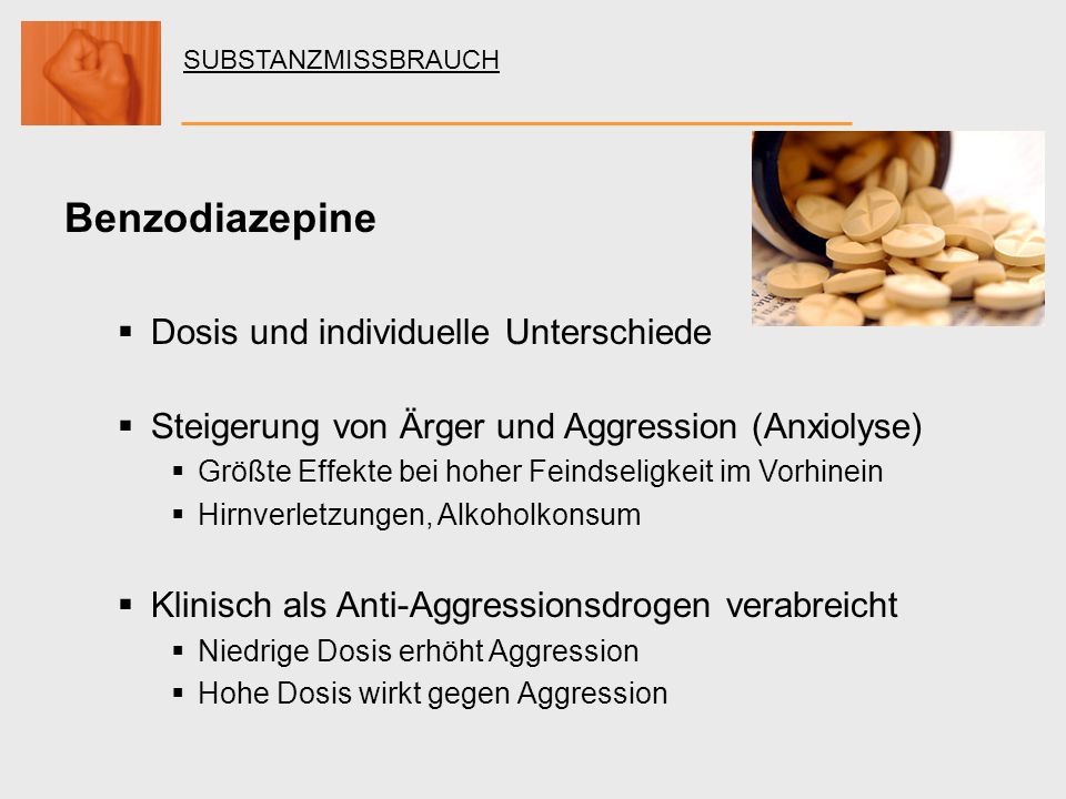 SUBSTANZMISSBRAUCH Benzodiazepine Dosis und individuelle Unterschiede Steigerung von Ärger und Aggression (Anxiolyse) Größte Effekte bei hoher Feindse