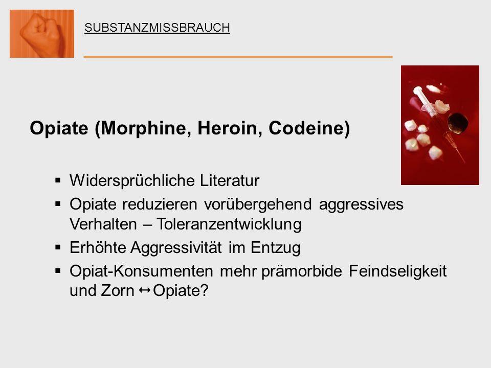 SUBSTANZMISSBRAUCH Opiate (Morphine, Heroin, Codeine) Widersprüchliche Literatur Opiate reduzieren vorübergehend aggressives Verhalten – Toleranzentwi