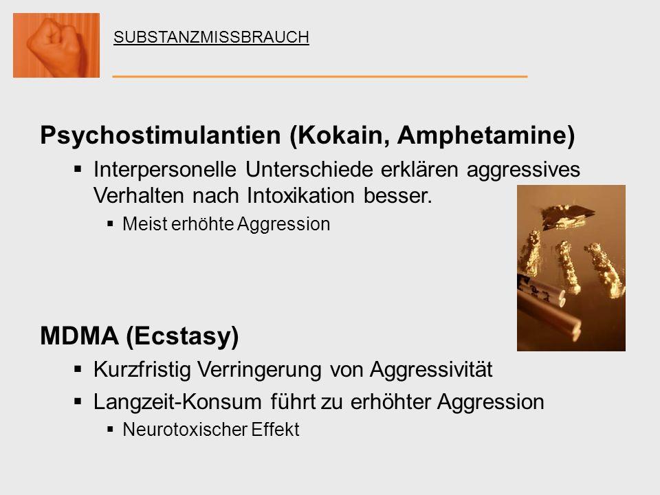 SUBSTANZMISSBRAUCH Psychostimulantien (Kokain, Amphetamine) Interpersonelle Unterschiede erklären aggressives Verhalten nach Intoxikation besser. Meis