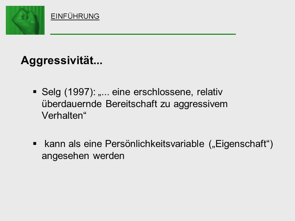 EINFÜHRUNG Aggressivität... Selg (1997):... eine erschlossene, relativ überdauernde Bereitschaft zu aggressivem Verhalten kann als eine Persönlichkeit