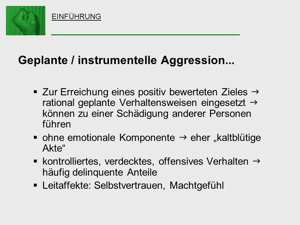 EINFÜHRUNG Geplante / instrumentelle Aggression... Zur Erreichung eines positiv bewerteten Zieles rational geplante Verhaltensweisen eingesetzt können