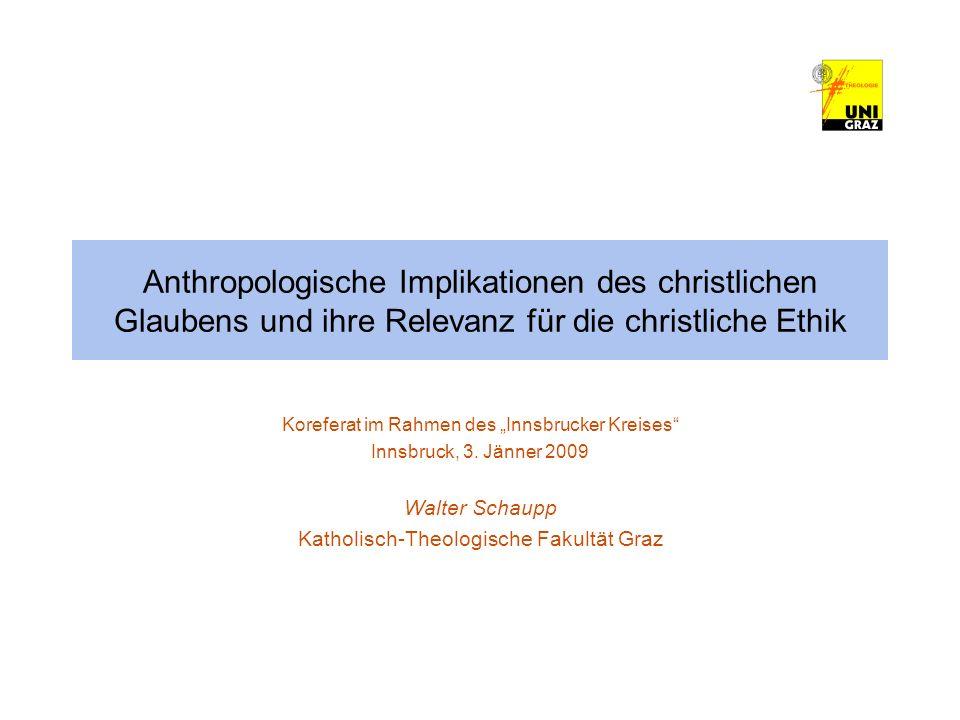 Anthropologische Implikationen des christlichen Glaubens und ihre Relevanz für die christliche Ethik Koreferat im Rahmen des Innsbrucker Kreises Innsb