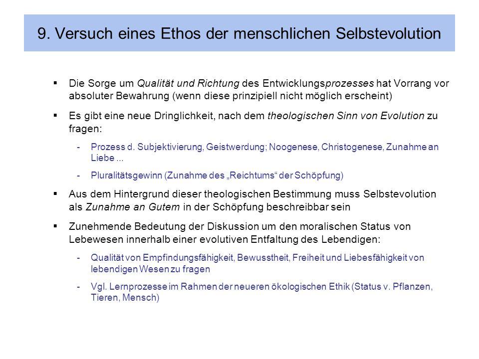 9. Versuch eines Ethos der menschlichen Selbstevolution Die Sorge um Qualität und Richtung des Entwicklungsprozesses hat Vorrang vor absoluter Bewahru