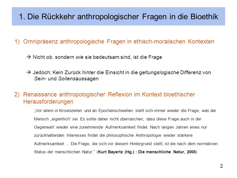2 1. Die Rückkehr anthropologischer Fragen in die Bioethik 1)Omnipräsenz anthropologische Fragen in ethisch-moralischen Kontexten Nicht ob, sondern wi