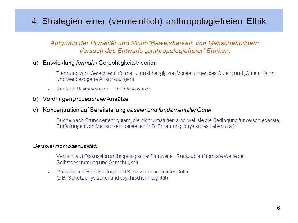 6 4. Strategien einer (vermeintlich) anthropologiefreien Ethik Aufgrund der Pluralität und Nicht-Beweisbarkeit von Menschenbildern Versuch des Entwurf