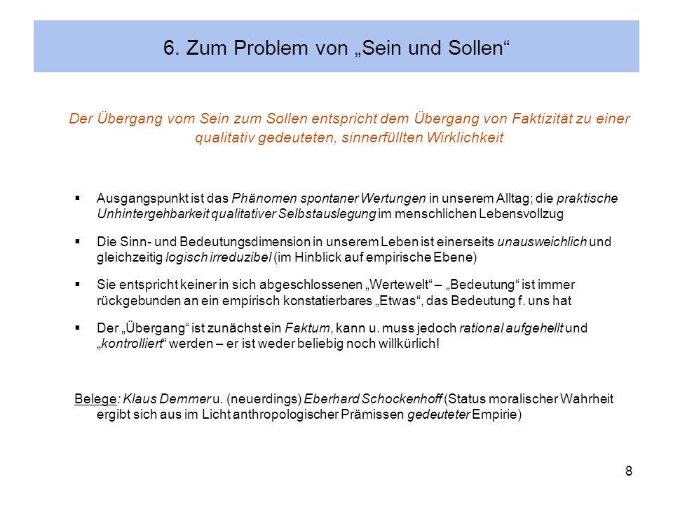 8 6. Zum Problem von Sein und Sollen Der Übergang vom Sein zum Sollen entspricht dem Übergang von Faktizität zu einer qualitativ gedeuteten, sinnerfül