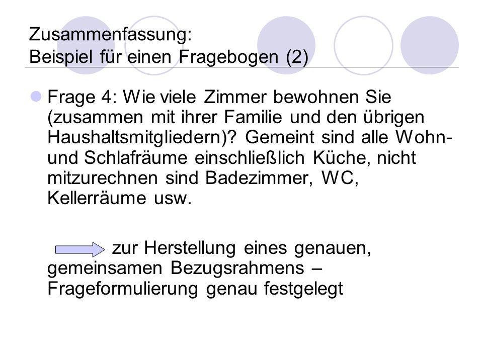 Zusammenfassung: Beispiel für einen Fragebogen (2) Frage 4: Wie viele Zimmer bewohnen Sie (zusammen mit ihrer Familie und den übrigen Haushaltsmitgliedern).