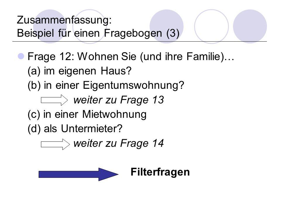 Zusammenfassung: Beispiel für einen Fragebogen (3) Frage 12: Wohnen Sie (und ihre Familie)… (a) im eigenen Haus.