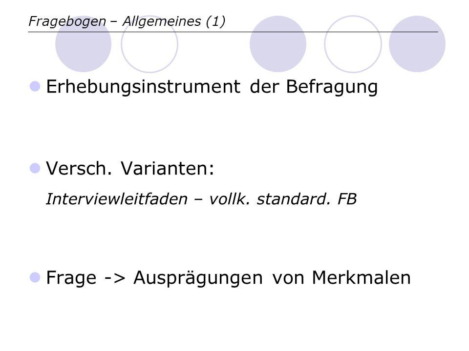 Fragebogen – Allgemeines (1) Erhebungsinstrument der Befragung Versch.