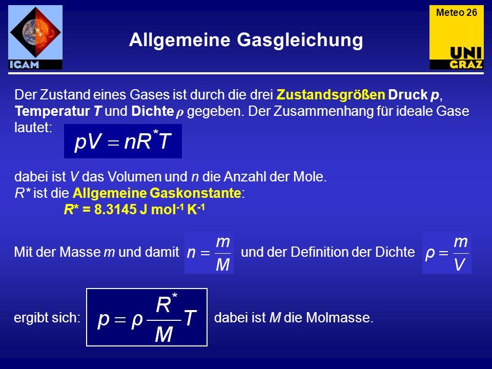 Allgemeine Gasgleichung Meteo 26 Der Zustand eines Gases ist durch die drei Zustandsgrößen Druck p, Temperatur T und Dichte ρ gegeben. Der Zusammenhan