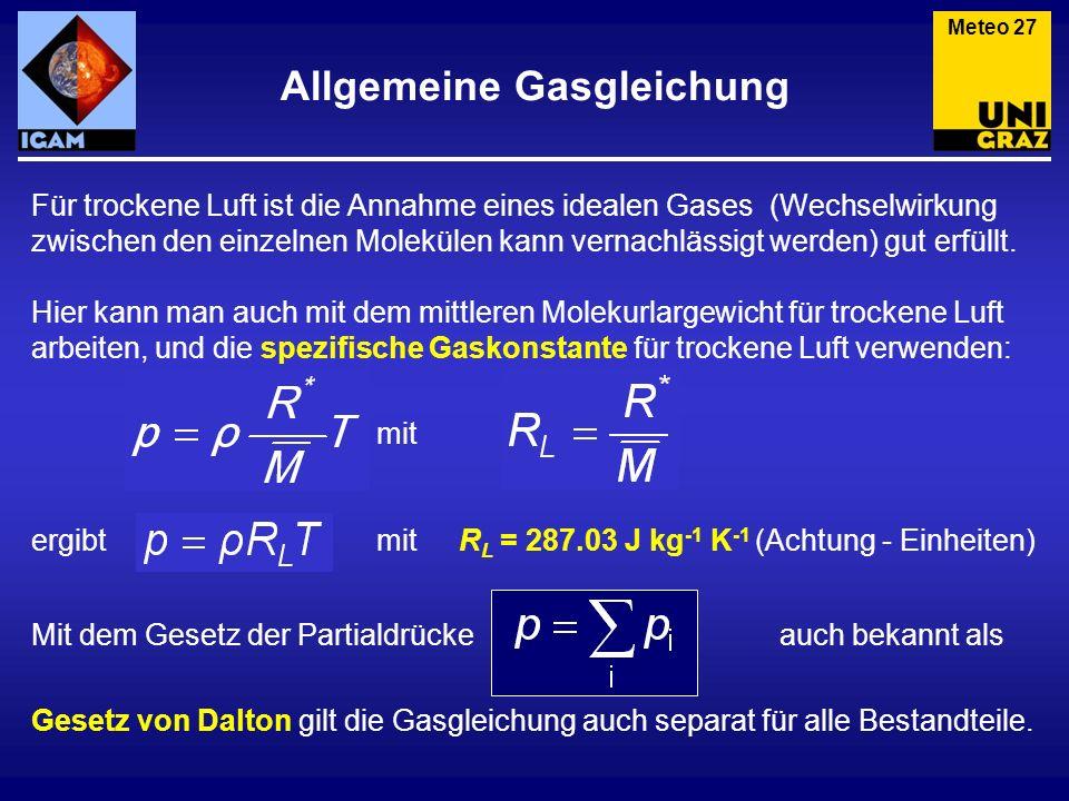 Allgemeine Gasgleichung Meteo 27 Für trockene Luft ist die Annahme eines idealen Gases (Wechselwirkung zwischen den einzelnen Molekülen kann vernachlä