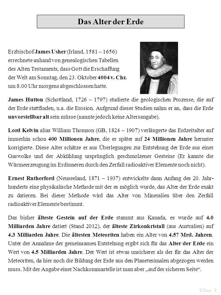 Das Alter der Erde Erzbischof James Usher (Irland, 1581 – 1656) errechnete anhand von genealogischen Tabellen des Alten Testaments, dass Gott die Ersc