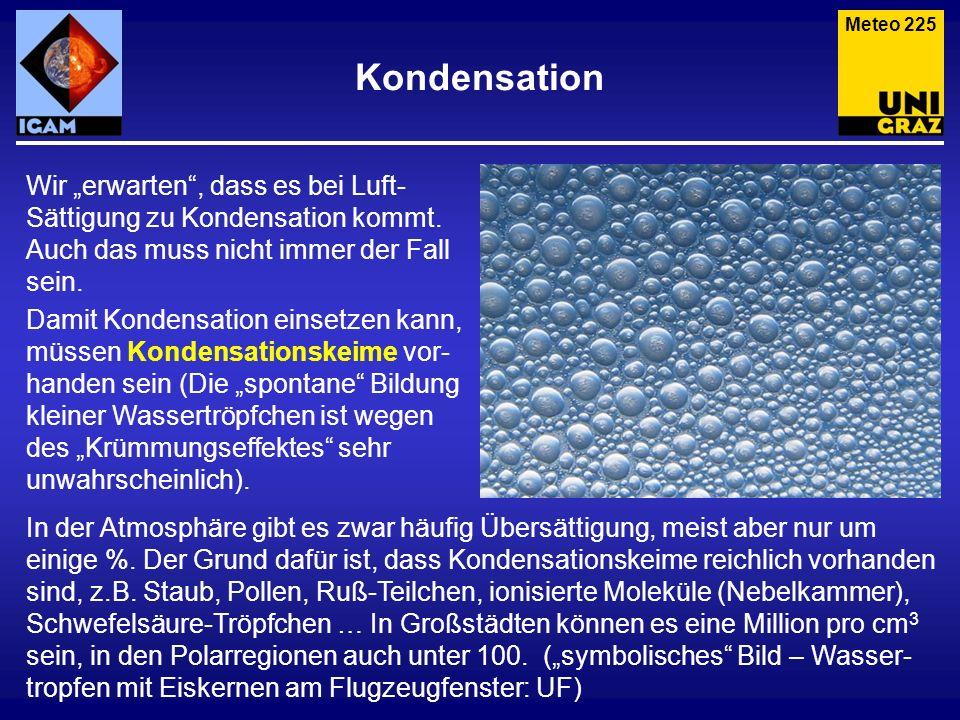 Kondensation Meteo 225 Wir erwarten, dass es bei Luft- Sättigung zu Kondensation kommt. Auch das muss nicht immer der Fall sein. Damit Kondensation ei