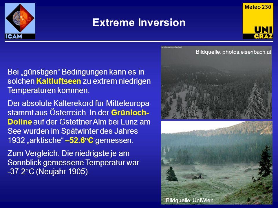 Extreme Inversion Bei günstigen Bedingungen kann es in solchen Kaltluftseen zu extrem niedrigen Temperaturen kommen. Der absolute Kälterekord für Mitt