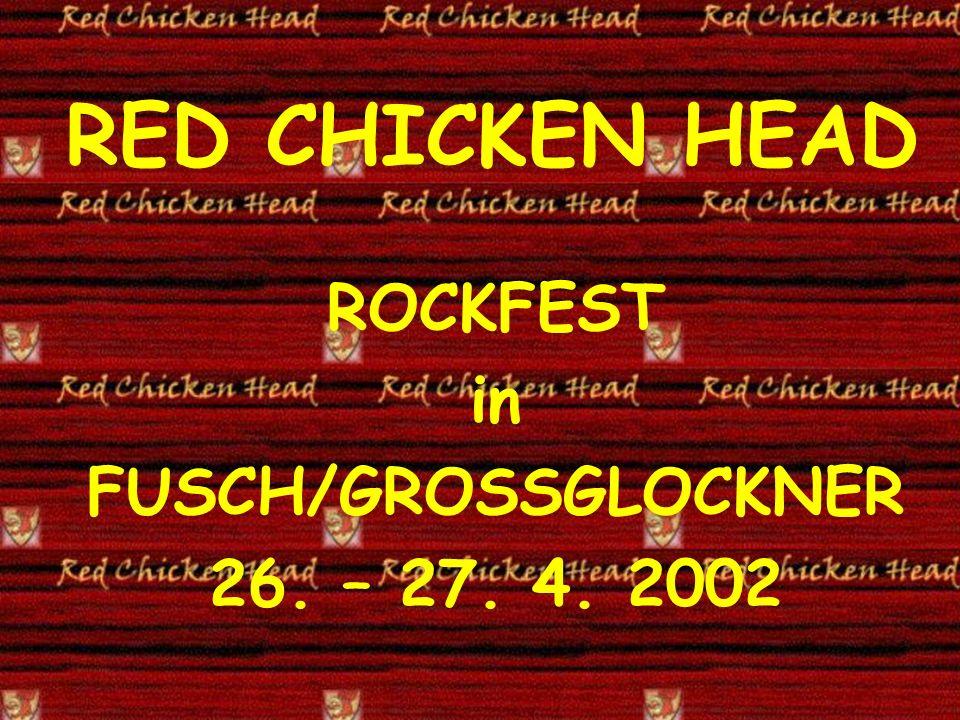 RED CHICKEN HEAD ROCKFEST in FUSCH/GROSSGLOCKNER 26. – 27. 4. 2002