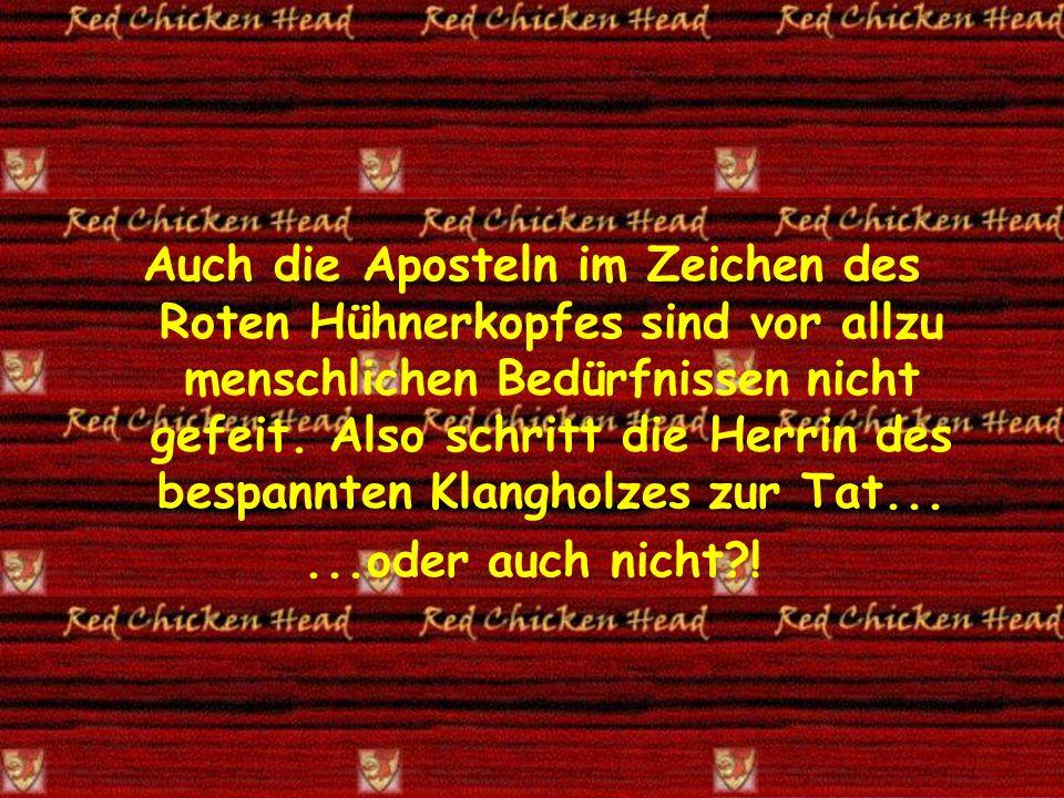 Auch die Aposteln im Zeichen des Roten Hühnerkopfes sind vor allzu menschlichen Bedürfnissen nicht gefeit.