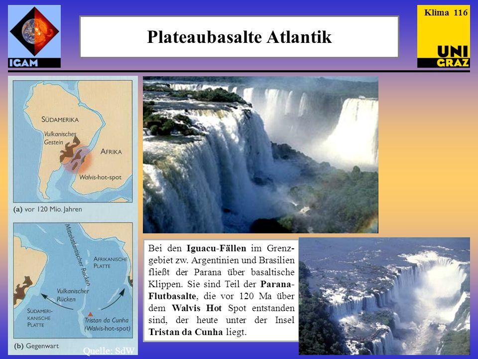 Plateaubasalte Atlantik Bei den Iguacu-Fällen im Grenz- gebiet zw. Argentinien und Brasilien fließt der Parana über basaltische Klippen. Sie sind Teil