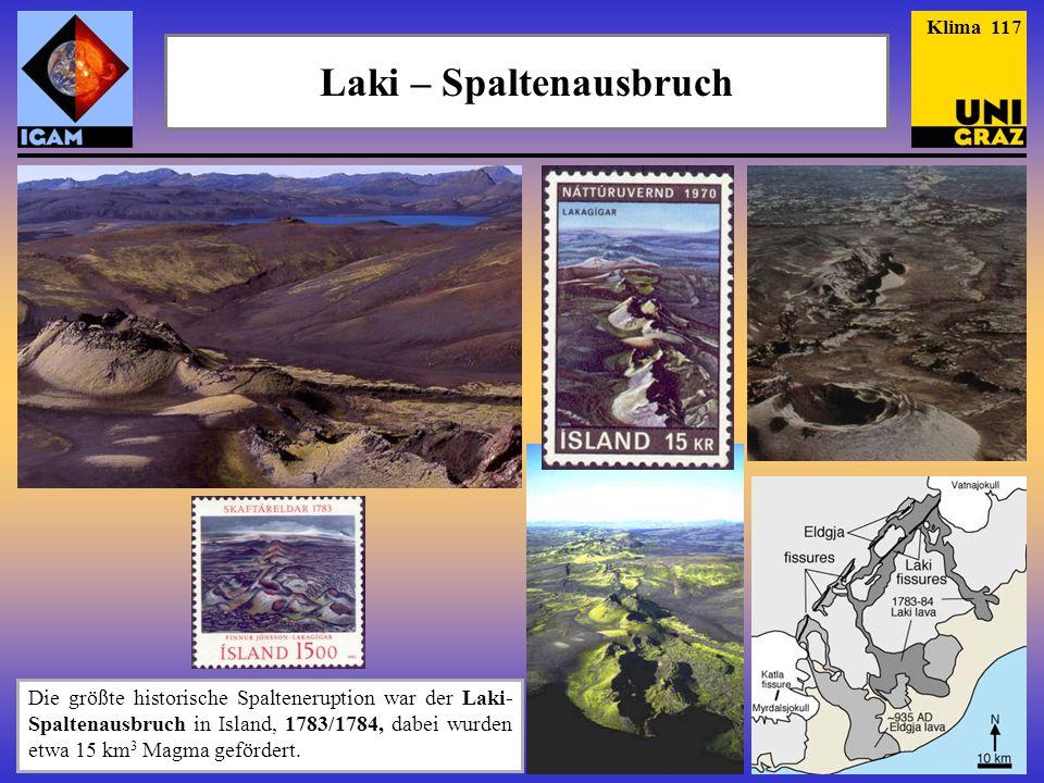 Laki – Spaltenausbruch Die größte historische Spalteneruption war der Laki- Spaltenausbruch in Island, 1783/1784, dabei wurden etwa 15 km 3 Magma gefö