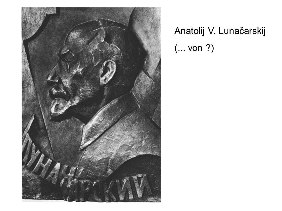 Anatolij V. Lunačarskij (... von )