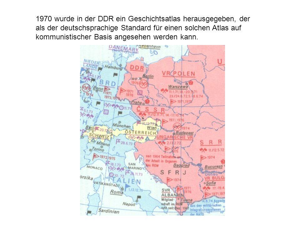 1970 wurde in der DDR ein Geschichtsatlas herausgegeben, der als der deutschsprachige Standard für einen solchen Atlas auf kommunistischer Basis angesehen werden kann.