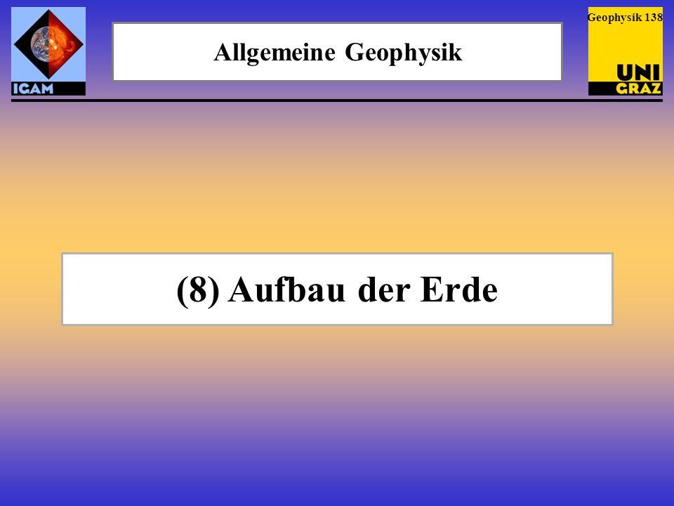 Allgemeine Geophysik (8) Aufbau der Erde Geophysik 138