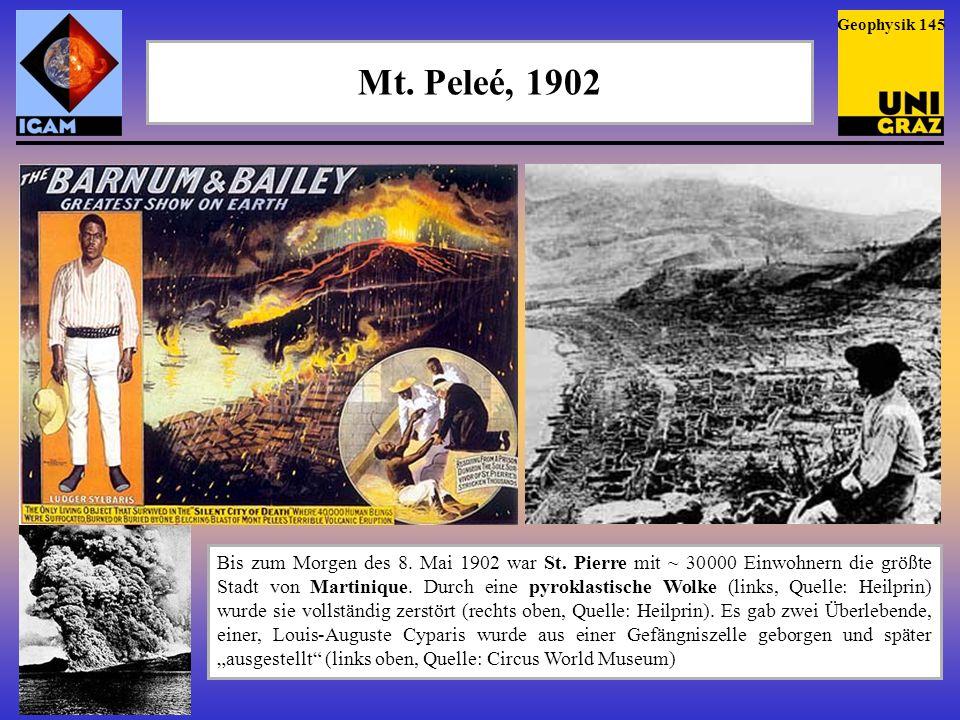 Mt. Peleé, 1902 Bis zum Morgen des 8. Mai 1902 war St. Pierre mit ~ 30 000 Einwohnern die größte Stadt von Martinique. Durch eine pyroklastische Wolke