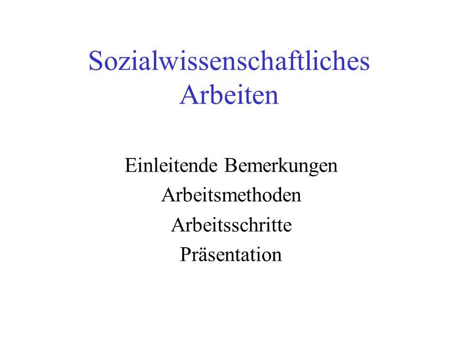 Sozialwissenschaftliches Arbeiten Einleitende Bemerkungen Arbeitsmethoden Arbeitsschritte Präsentation
