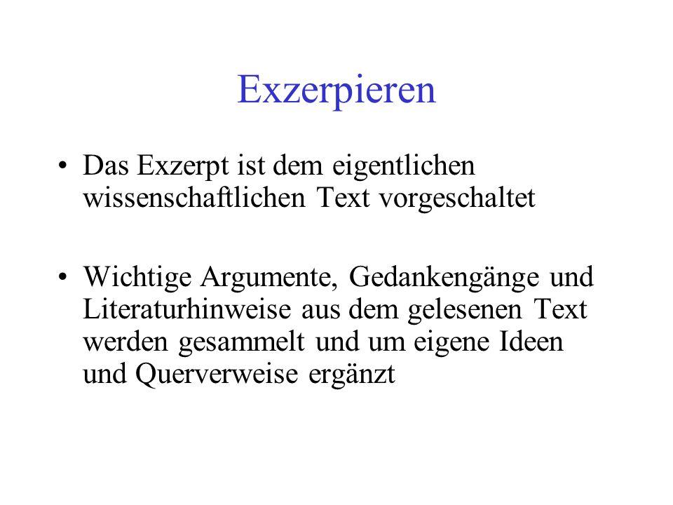 Exzerpieren Das Exzerpt ist dem eigentlichen wissenschaftlichen Text vorgeschaltet Wichtige Argumente, Gedankengänge und Literaturhinweise aus dem gel