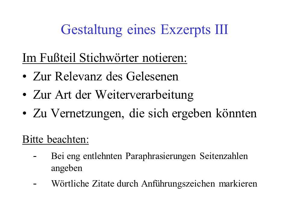Gestaltung eines Exzerpts III Im Fußteil Stichwörter notieren: Zur Relevanz des Gelesenen Zur Art der Weiterverarbeitung Zu Vernetzungen, die sich erg